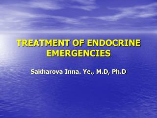 TREATMENT OF  ENDOCRINE EMERGENCIES
