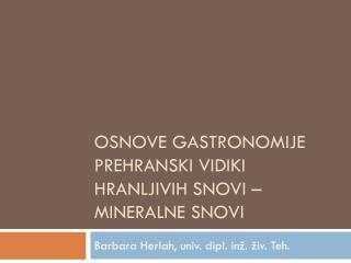 OSNOVE GASTRONOMIJE Prehranski vidiki hranljivih snovi – mineralne snovi