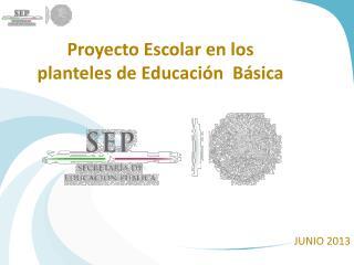 Proyecto Escolar en los planteles de Educación  Básica