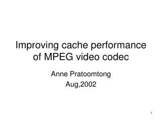 Improving cache performance of MPEG video codec