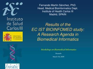 Fernando Martín Sánchez, PhD. Head, Medical Bioinformatics Dept. Institute of Health Carlos III