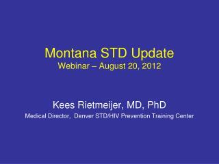 Montana STD Update Webinar – August 20, 2012