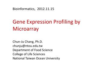 Bioinformatics,  201 2 .11. 15 Gene Expression Profiling by Microarray