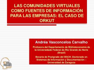 LAS COMUNIDADES VIRTUALES COMO FUENTES DE INFORMACIÓN PARA LAS EMPRESAS: EL CASO DE ORKUT