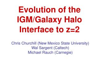 Evolution of the IGM/Galaxy Halo Interface to z=2