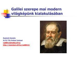 Galilei szerepe mai modern vil gk p nk kialakul s ban