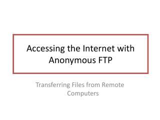 Accessing the Internet with Anonymous FTP