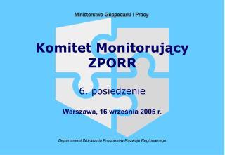 Komitet Monitorujący ZPORR 6. posiedzenie Warszawa, 16 września 2005 r.