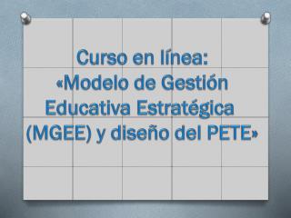 Curso en línea: «Modelo de Gestión Educativa Estratégica  (MGEE) y diseño del PETE»