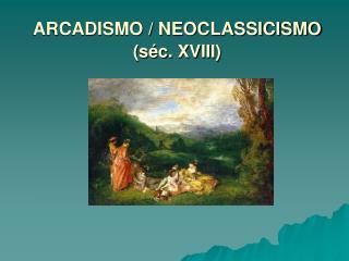 ARCADISMO / NEOCLASSICISMO (séc. XVIII)