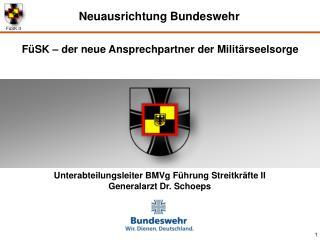 Unterabteilungsleiter BMVg Führung Streitkräfte II       Generalarzt Dr. Schoeps