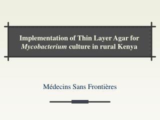 Implementation of Thin Layer Agar for  Mycobacterium  culture in rural Kenya
