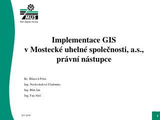 Implementace GIS  vMostecké uhelné spole č nosti, a.s., právní nástupce