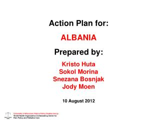 Action Plan for: ALBANIA Prepared by: Kristo Huta Sokol Morina Snezana Bosnjak Jody Moen
