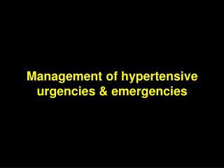 Management of hypertensive urgencies & emergencies