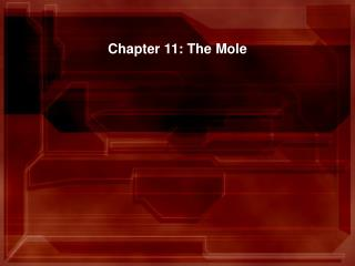 Chapter 11: The Mole