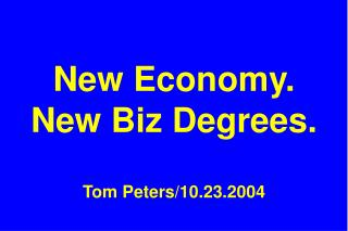 New Economy. New Biz Degrees. Tom Peters/10.23.2004