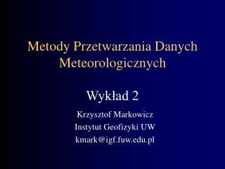Metody Przetwarzania Danych Meteorologicznych Wykład 2