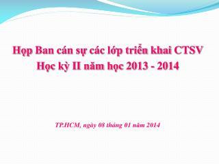 Họp  Ban  cán sự các lớp triển khai  CTSV  Học kỳ  II  năm học  2013 - 2014