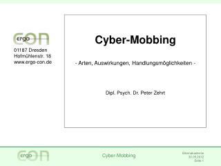 Cyber-Mobbing  Arten, Auswirkungen, Handlungsmöglichkeiten -  Dipl. Psych. Dr. Peter Zehrt