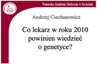 Co lekarz w roku 2010 powinien wiedzieć        o genetyce?