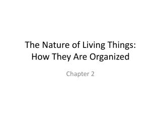 The Nature of Living Things: How They Are Organized