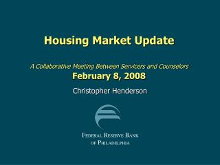 Housing Market Update  A Collaborative Meeting Between Servicers and Counselors February 8, 2008