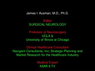 James I. Ausman, M.D., Ph.D. Editor SURGICAL NEUROLOGY Professor of Neurosurgery