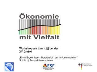 """Workshop am  tt.mm.jjjj bei der XY GmbH """"Erste Ergebnisse –  Beratersicht auf  Ihr Unternehmen"""""""