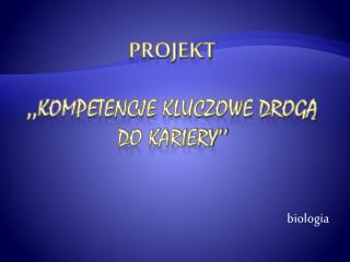Projekt ,,KOMPETENCJE KLUCZOWE DROGĄ DO KARIERY''