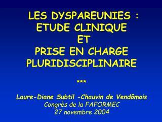 LES DYSPAREUNIES : ETUDE CLINIQUE  ET PRISE EN CHARGE  PLURIDISCIPLINAIRE    Laure-Diane Subtil -Chauvin de Vend mois Co
