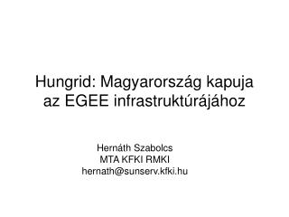 Hungrid: Magyarorsz�g kapuja az EGEE infrastrukt�r�j�hoz