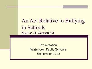 An Act Relative to Bullying in Schools MGL c 71, Section 370