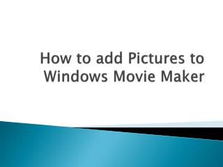 How to add Pictures to Windows Movie Maker