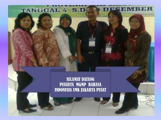 SELAMAT DATANG  PESERTA  MGMP  BAHASA INDONESIA SMK JAKARTA PUSAT