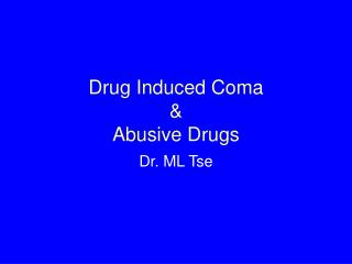 Drug Induced Coma & Abusive Drugs