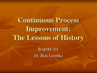 Continuous Process Improvement:  The Lessons of History
