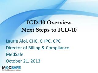 Laurie Aloi, CHC, CHPC, CPC Director of Billing & Compliance MedSafe October 21, 2013