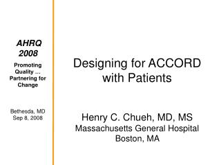 Designing for ACCORD with Patients Henry C. Chueh, MD, MS Massachusetts General Hospital