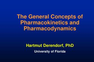 The General Concepts of Pharmacokinetics and Pharmacodynamics Hartmut Derendorf, PhD