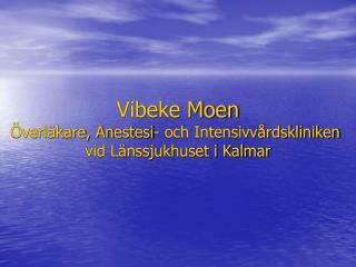 Vibeke Moen Överläkare, Anestesi- och Intensivvårdskliniken  vid Länssjukhuset i Kalmar