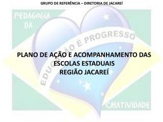 PLANO DE AÇÃO E ACOMPANHAMENTO DAS ESCOLAS ESTADUAIS  REGIÃO JACAREÍ