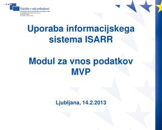 Uporaba informacijskega sistema ISARR Modul za vnos podatkov  MVP