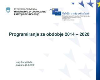 Programiranje za obdobje 2014 – 2020