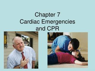 Chapter 7  Cardiac Emergencies  and CPR