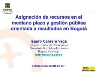 Asignaci�n de recursos en el mediano plazo y gesti�n p�blica orientada a resultados en Bogot�