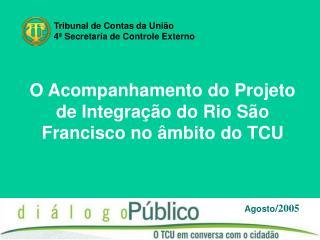 O Acompanhamento do Projeto de Integração do Rio São Francisco no âmbito do TCU