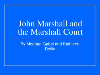 John Marshall and the Marshall Court