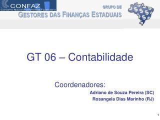 GT 06 – Contabilidade Coordenadores: Adriano de Souza Pereira (SC) Rosangela Dias Marinho (RJ)