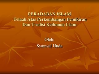 PERADABAN ISLAM  Telaah Atas Perkembangan Pemikiran Dan Tradisi Keilmuan Islam
